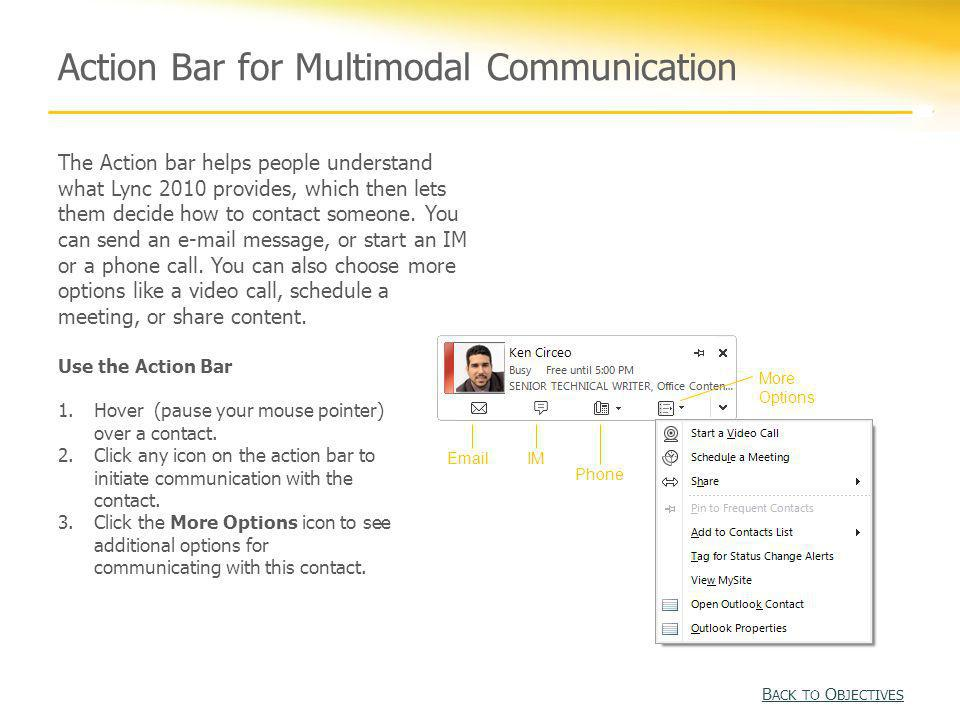 Action Bar for Multimodal Communication The Action bar helps people understand what Lync 2010 provides, which then lets them decide how to contact som