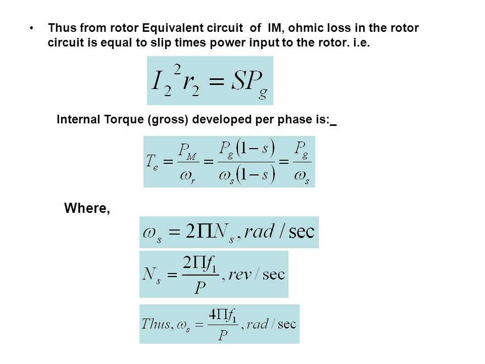 Thus from rotor Equivalent circuit of IM, ohmic loss in the rotor circuit is equal to slip times power input to the rotor. i.e. Internal Torque (gross