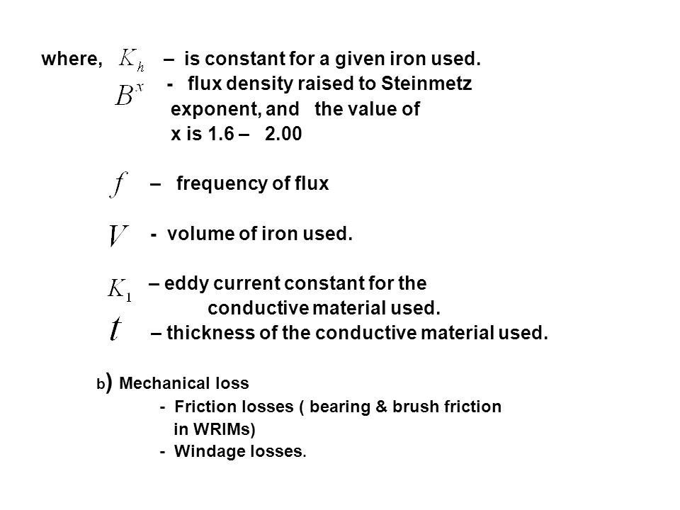 where, – is constant for a given iron used. - flux density raised to Steinmetz exponent, and the value of x is 1.6 – 2.00 – frequency of flux - volume