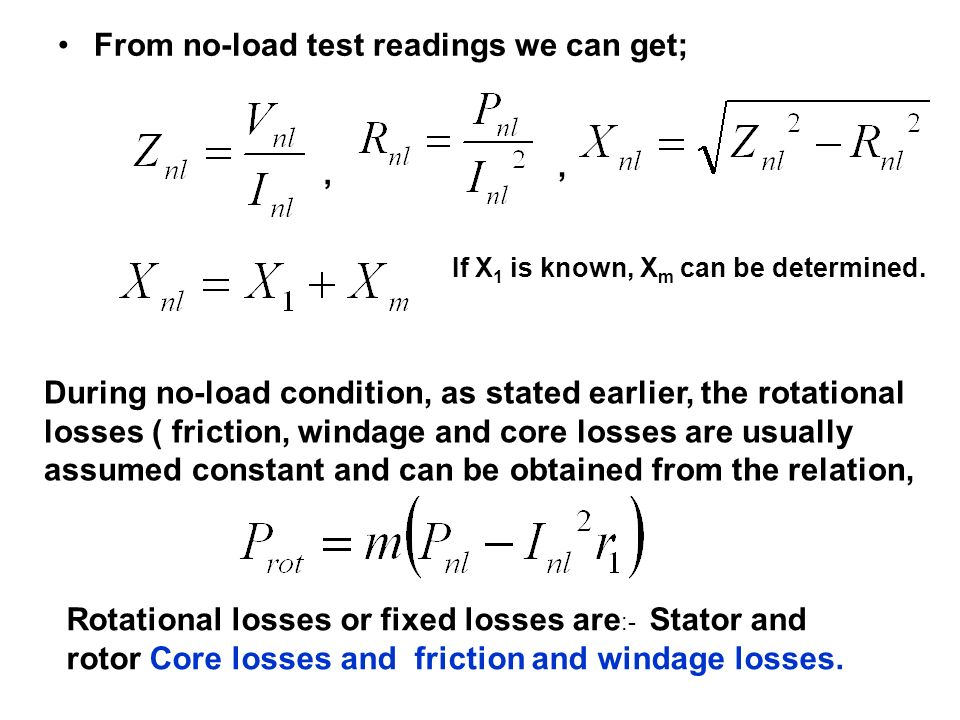 From no-load test readings we can get;,, During no-load condition, as stated earlier, the rotational losses ( friction, windage and core losses are us