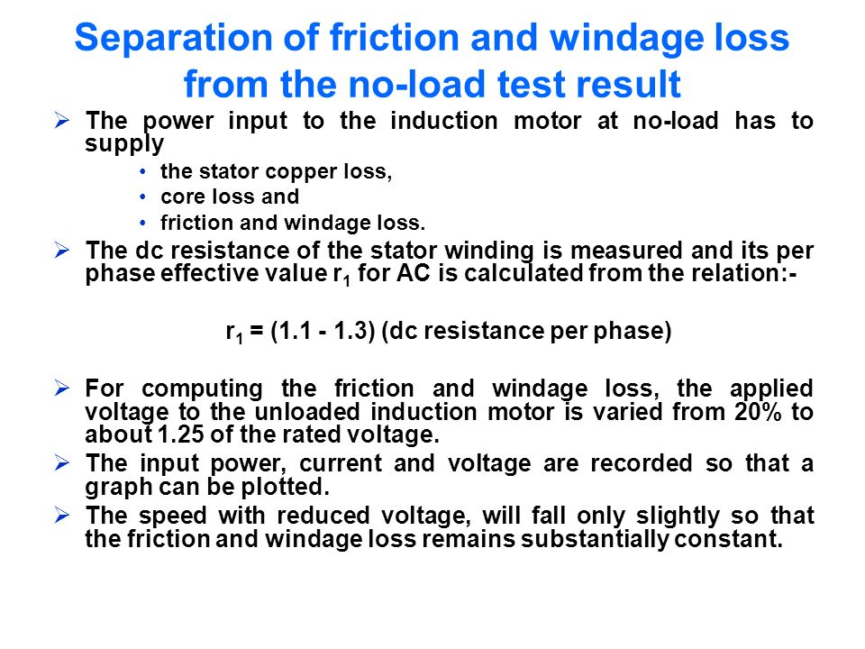 Separation of friction and windage loss from the no-load test result The power input to the induction motor at no-load has to supply the stator copper