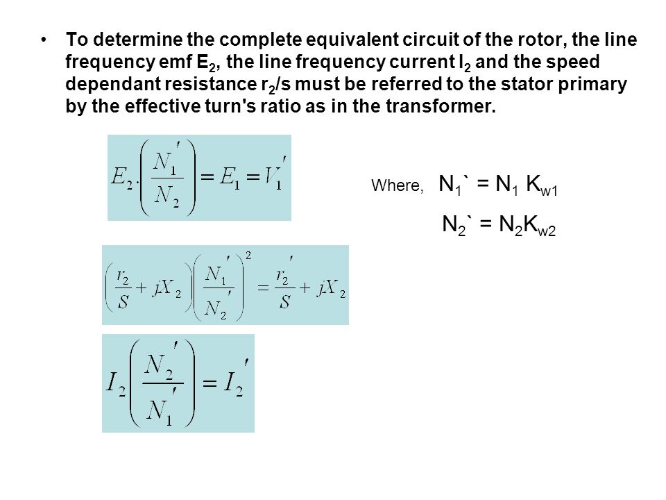 To determine the complete equivalent circuit of the rotor, the line frequency emf E 2, the line frequency current I 2 and the speed dependant resistan