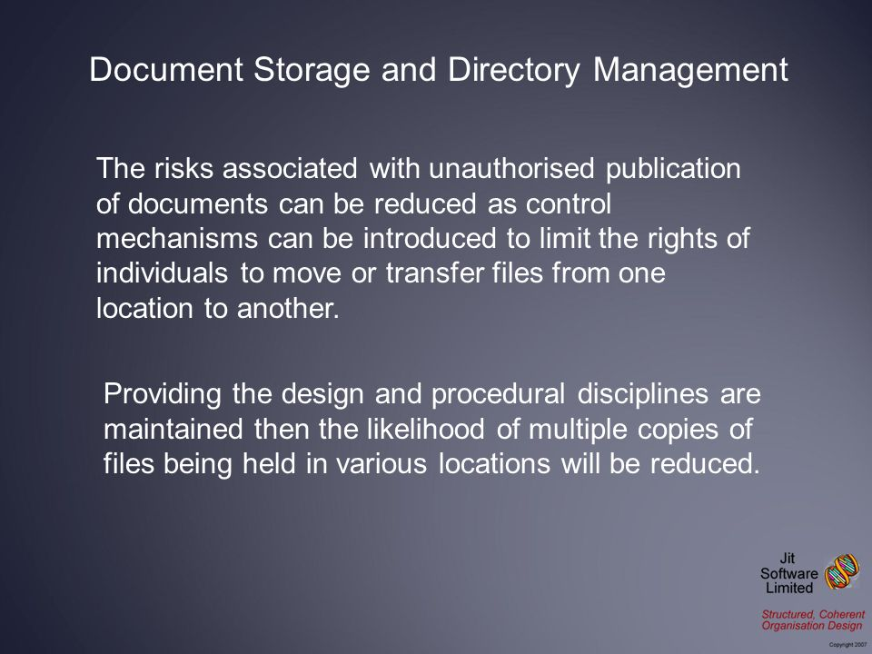 The risks associated with unauthorised publication of documents can be reduced as control mechanisms can be introduced to limit the rights of individuals to move or transfer files from one location to another.