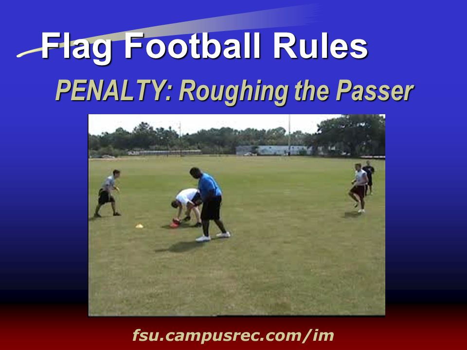 PENALTY: Roughing the Passer Flag Football Rules fsu.campusrec.com/im