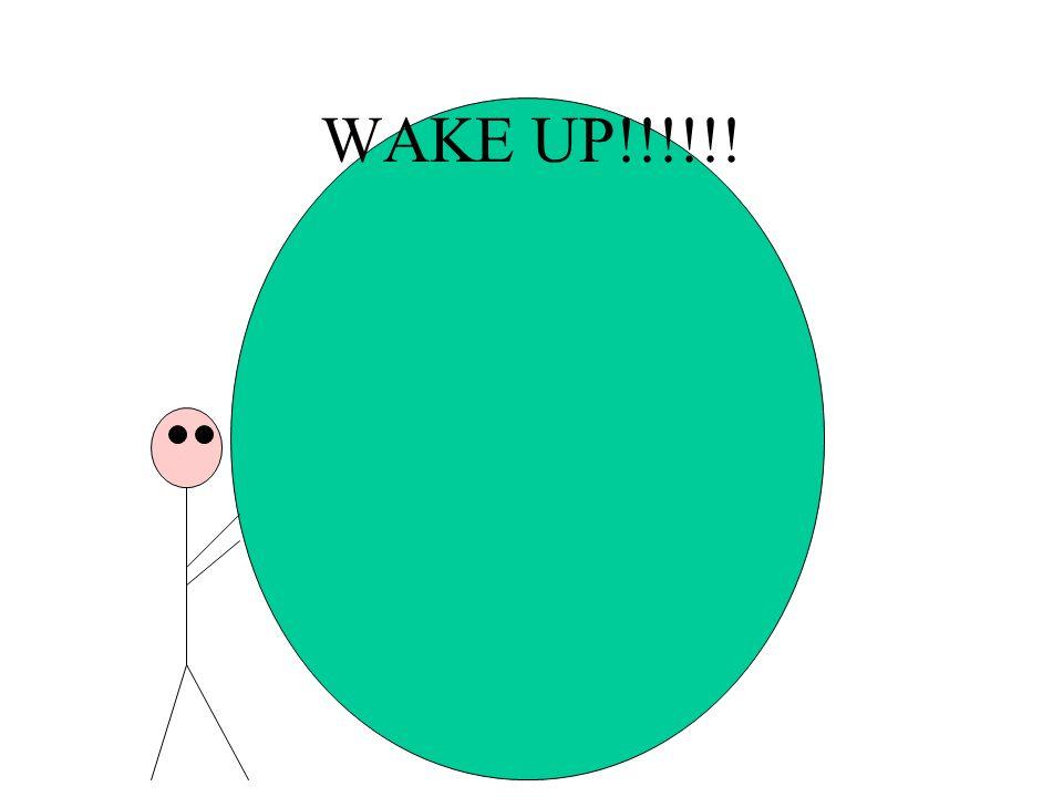 WAKE UP!!!!!!