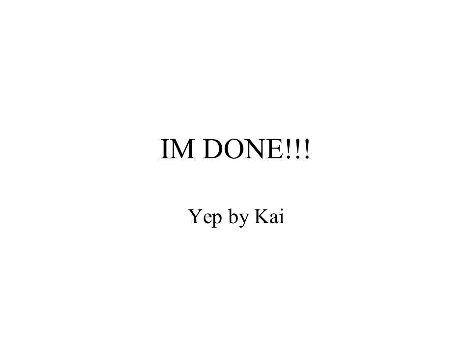 IM DONE!!! Yep by Kai