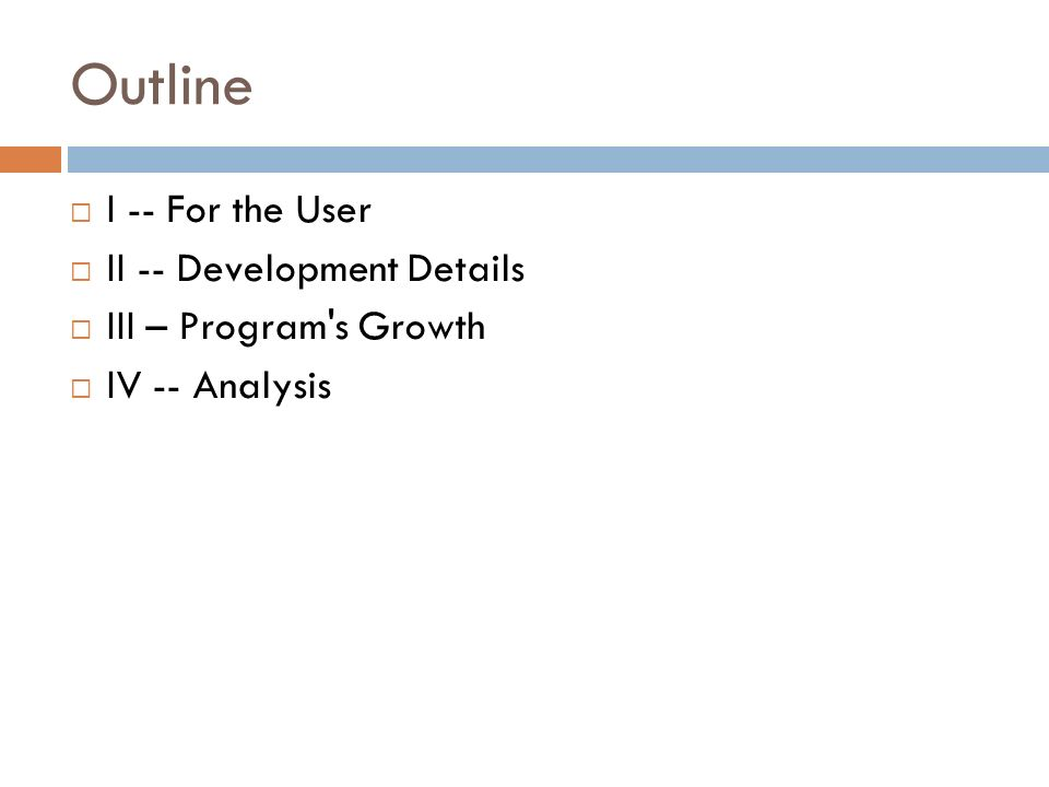Outline I -- For the User II -- Development Details III – Program s Growth IV -- Analysis