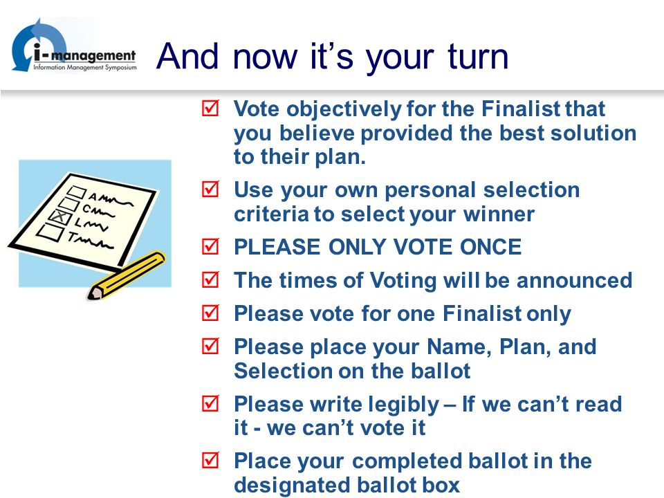15 And now its your turn Vote objectively for the Finalist that you believe provided the best solution to their plan.