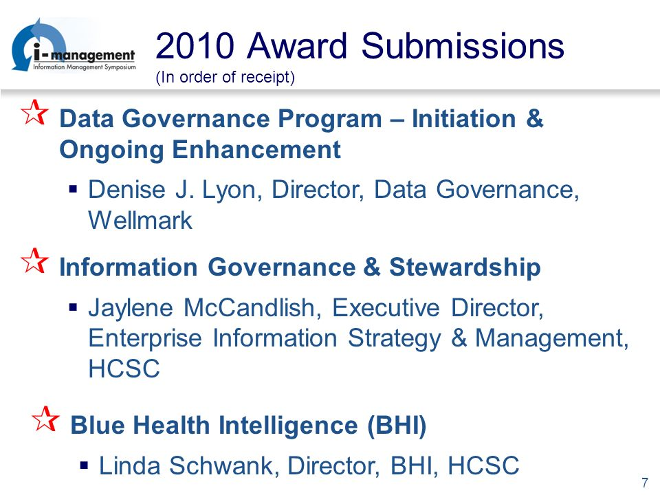 7 2010 Award Submissions (In order of receipt) Data Governance Program – Initiation & Ongoing Enhancement Denise J.