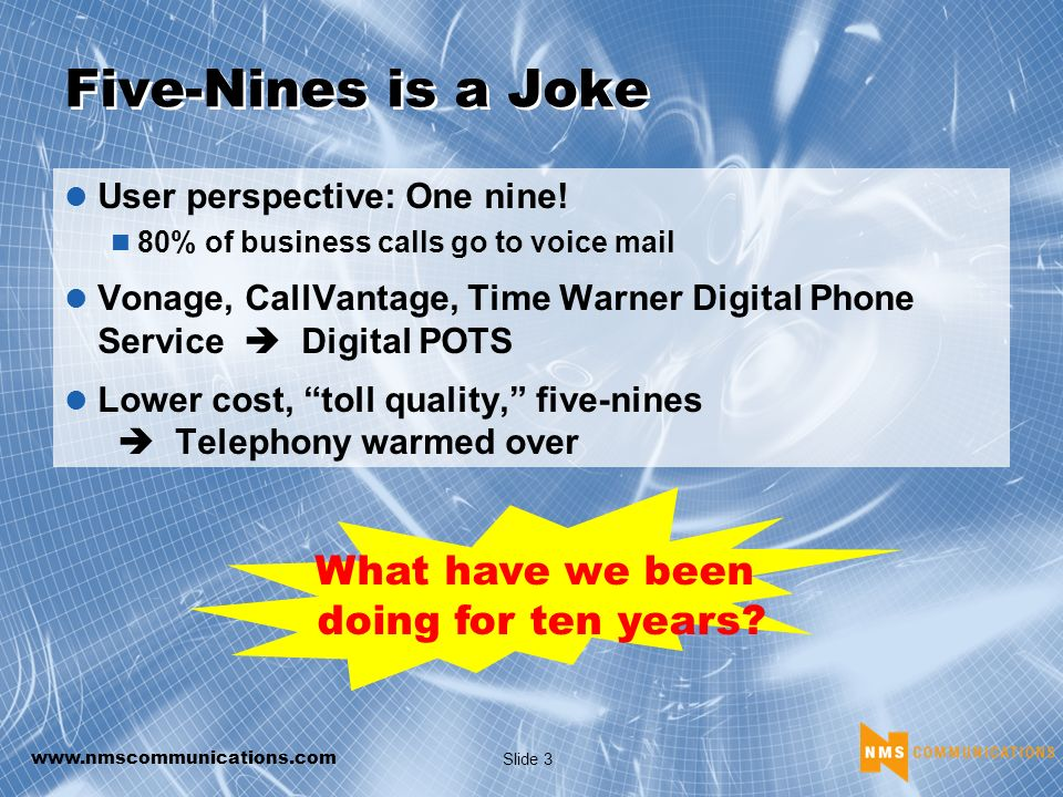 www.nmscommunications.com Slide 3 Five-Nines is a Joke User perspective: One nine.