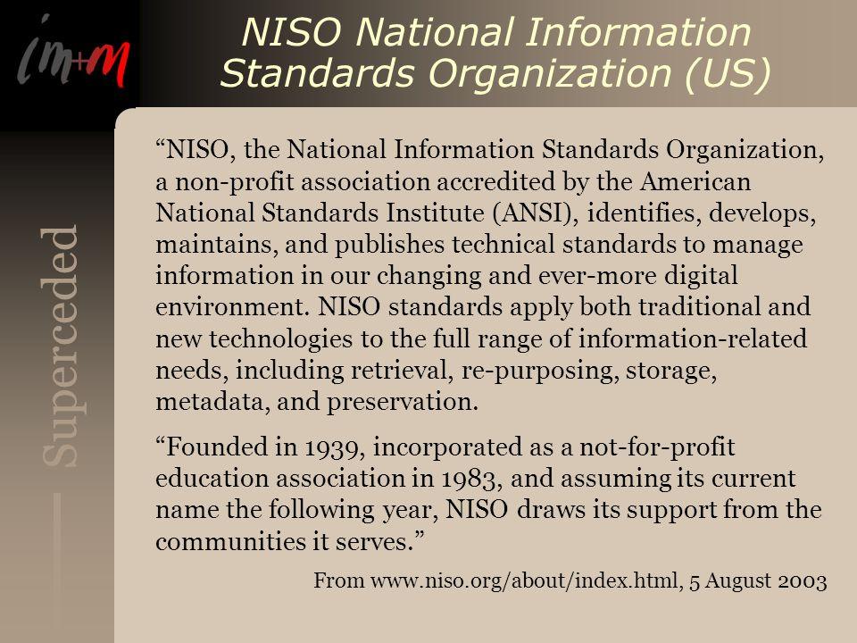 Superceded NISO National Information Standards Organization (US) NISO, the National Information Standards Organization, a non-profit association accre