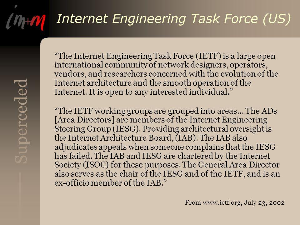 Superceded Internet Engineering Task Force (US) The Internet Engineering Task Force (IETF) is a large open international community of network designer