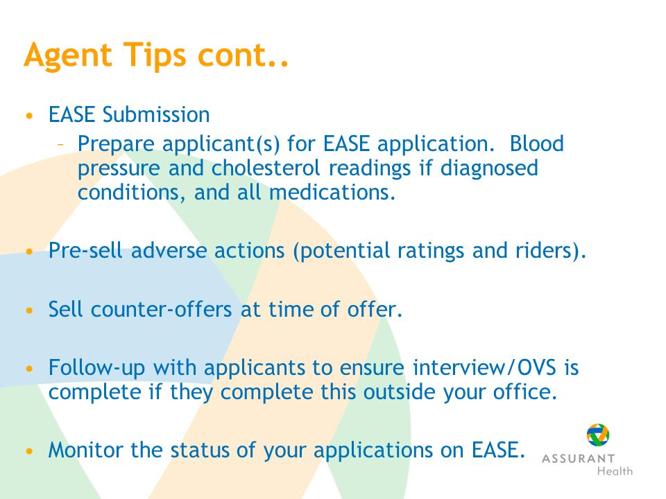 Agent Tips cont.. EASE Submission –Prepare applicant(s) for EASE application.