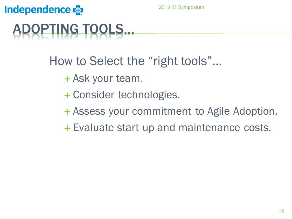 How to Select the right tools… Ask your team. Consider technologies.
