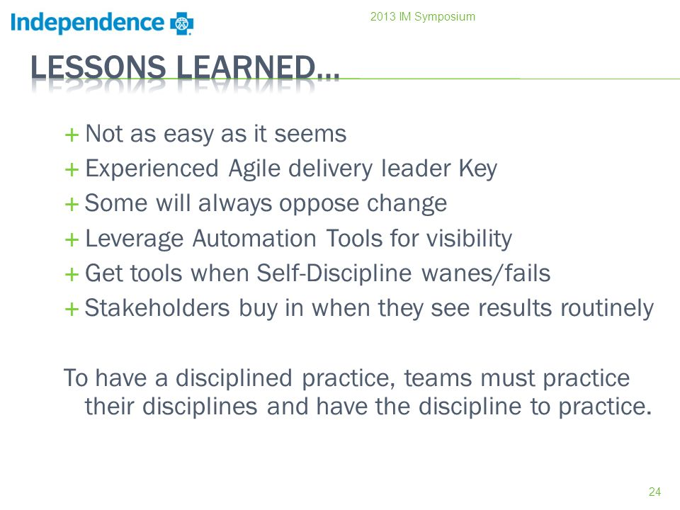 Not as easy as it seems Experienced Agile delivery leader Key Some will always oppose change Leverage Automation Tools for visibility Get tools when S