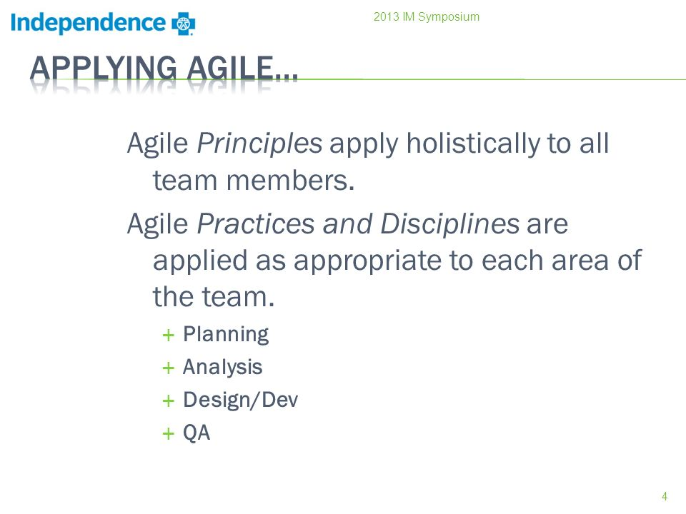 Agile Principles apply holistically to all team members. Agile Practices and Disciplines are applied as appropriate to each area of the team. Planning