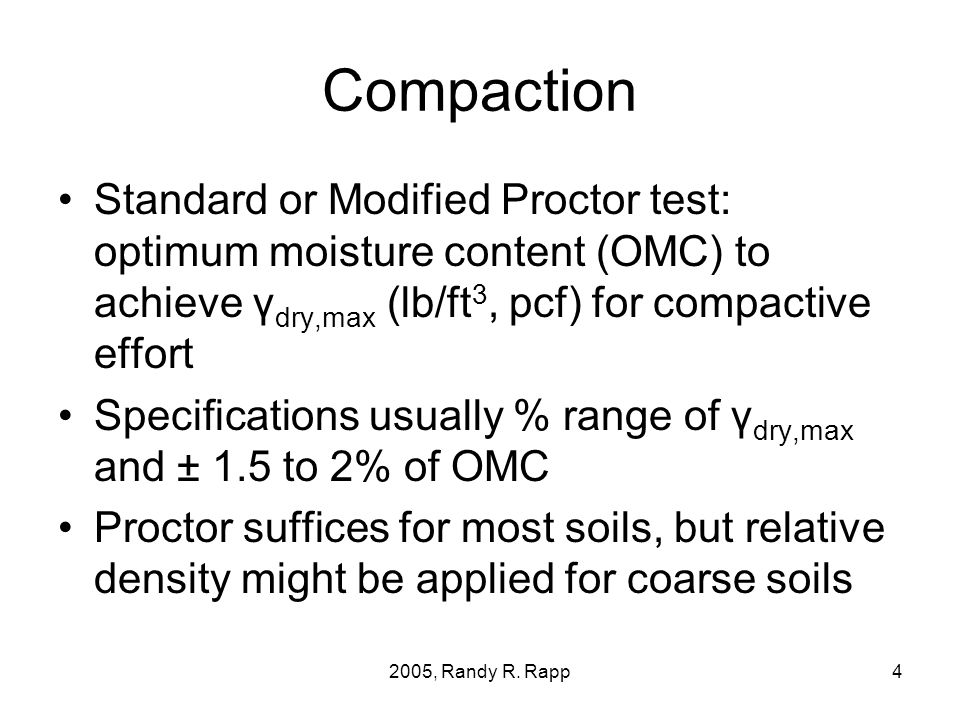 2005, Randy R. Rapp4 Compaction Standard or Modified Proctor test: optimum moisture content (OMC) to achieve γ dry,max (lb/ft 3, pcf) for compactive e