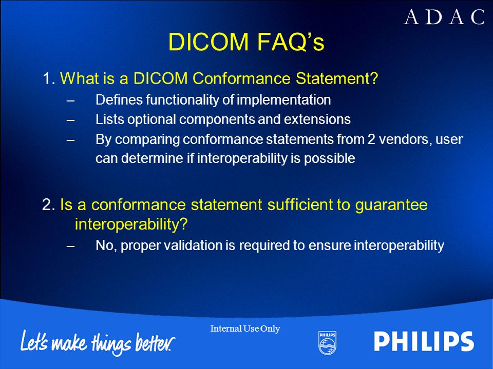 A D A C Internal Use Only DICOM FAQs 1. What is a DICOM Conformance Statement.