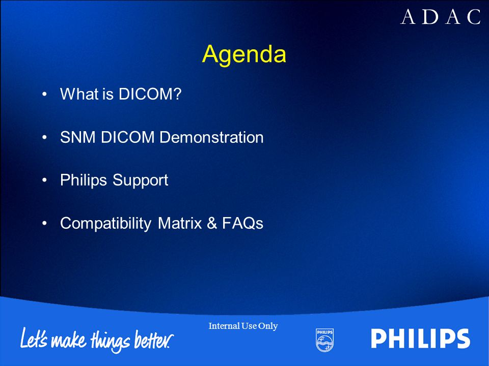 A D A C Internal Use Only Agenda What is DICOM.