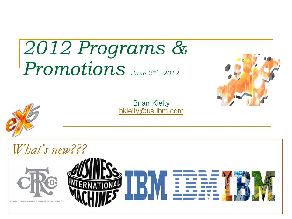 Whats new??? Brian Kielty bkielty@us.ibm.com 2012 Programs & Promotions June 2 nd, 2012