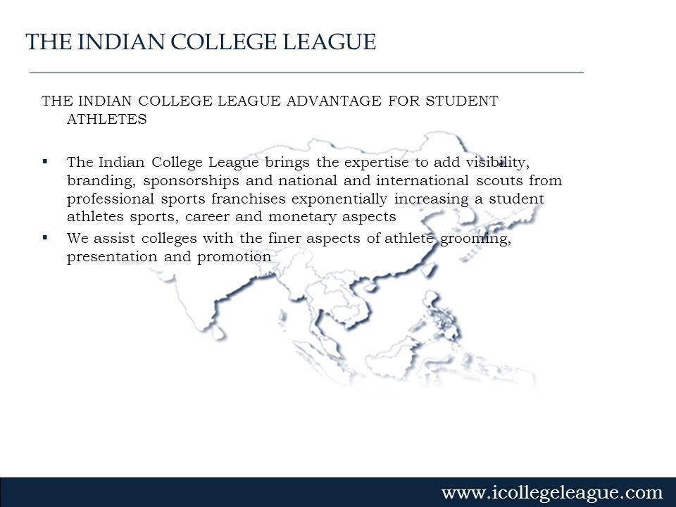 Gvmk,bj. THE INDIAN COLLEGE LEAGUE ADVANTAGE FOR STUDENT ATHLETES The Indian College League brings the expertise to add visibility, branding, sponsors