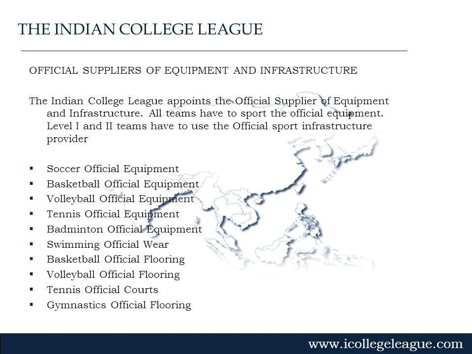 Gvmk,bj. OFFICIAL SUPPLIERS OF EQUIPMENT AND INFRASTRUCTURE The Indian College League appoints the Official Supplier of Equipment and Infrastructure.