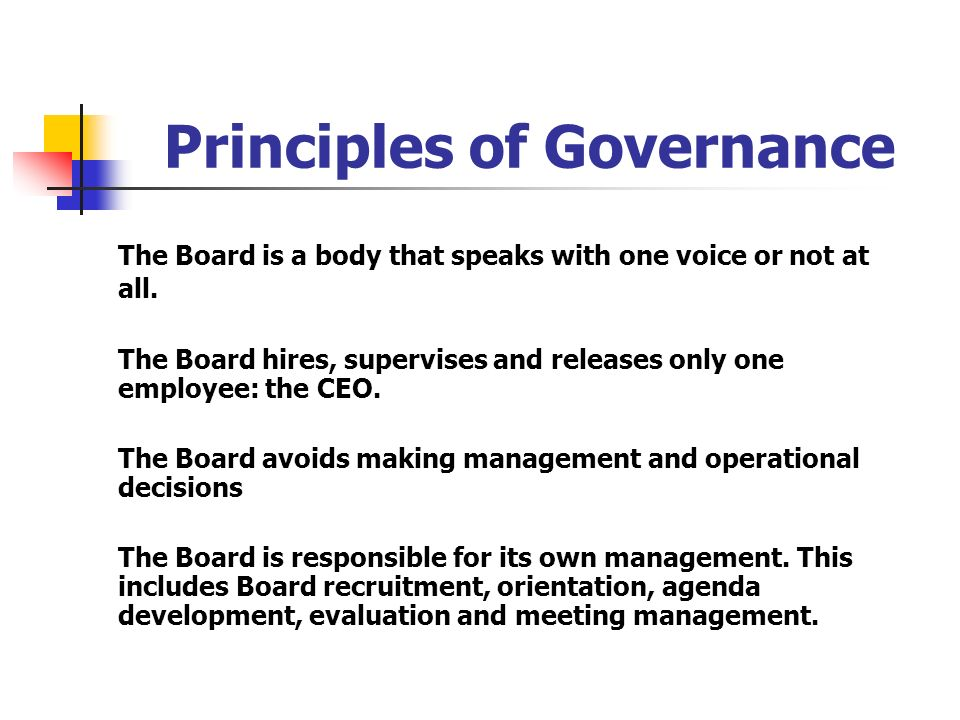 Principles of Governance The Board is a body that speaks with one voice or not at all. The Board hires, supervises and releases only one employee: the