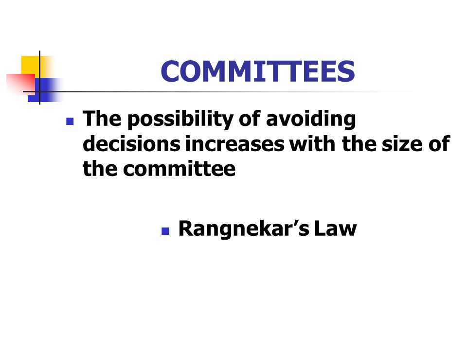 COMMITTEES The possibility of avoiding decisions increases with the size of the committee Rangnekars Law