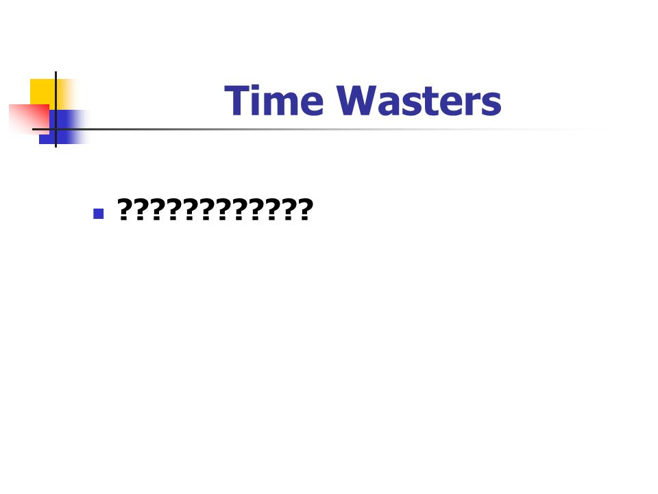Time Wasters ????????????