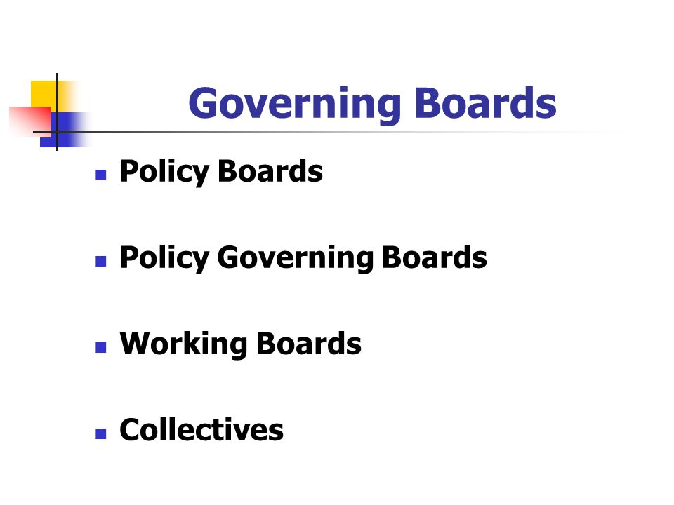 Governing Boards Policy Boards Policy Governing Boards Working Boards Collectives