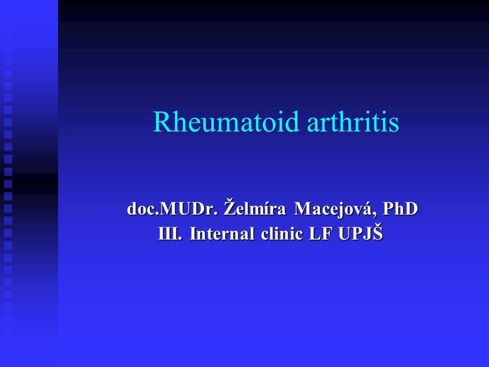 Rheumatoid arthritis doc.MUDr. Želmíra Macejová, PhD doc.MUDr. Želmíra Macejová, PhD III. Internal clinic LF UPJŠ