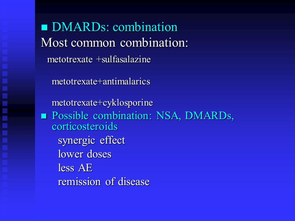 DMARDs: combination DMARDs: combination Most common combination: metotrexate +sulfasalazine metotrexate +sulfasalazine metotrexate+antimalarics metotr