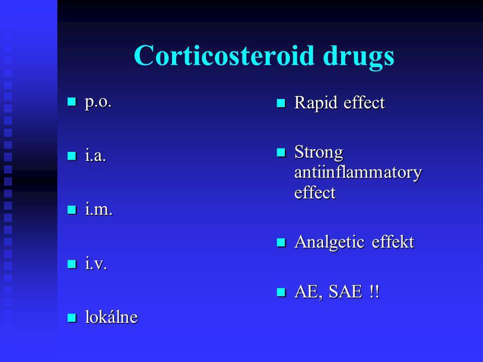 Corticosteroid drugs p.o. p.o. i.a. i.a. i.m. i.m. i.v. i.v. lokálne lokálne Rapid effect Strong antiinflammatory effect Analgetic effekt AE, SAE !!