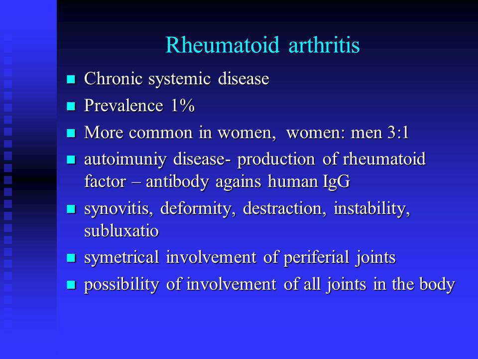 Rheumatoid arthritis Chronic systemic disease Chronic systemic disease Prevalence 1% Prevalence 1% More common in women, women: men 3:1 More common in