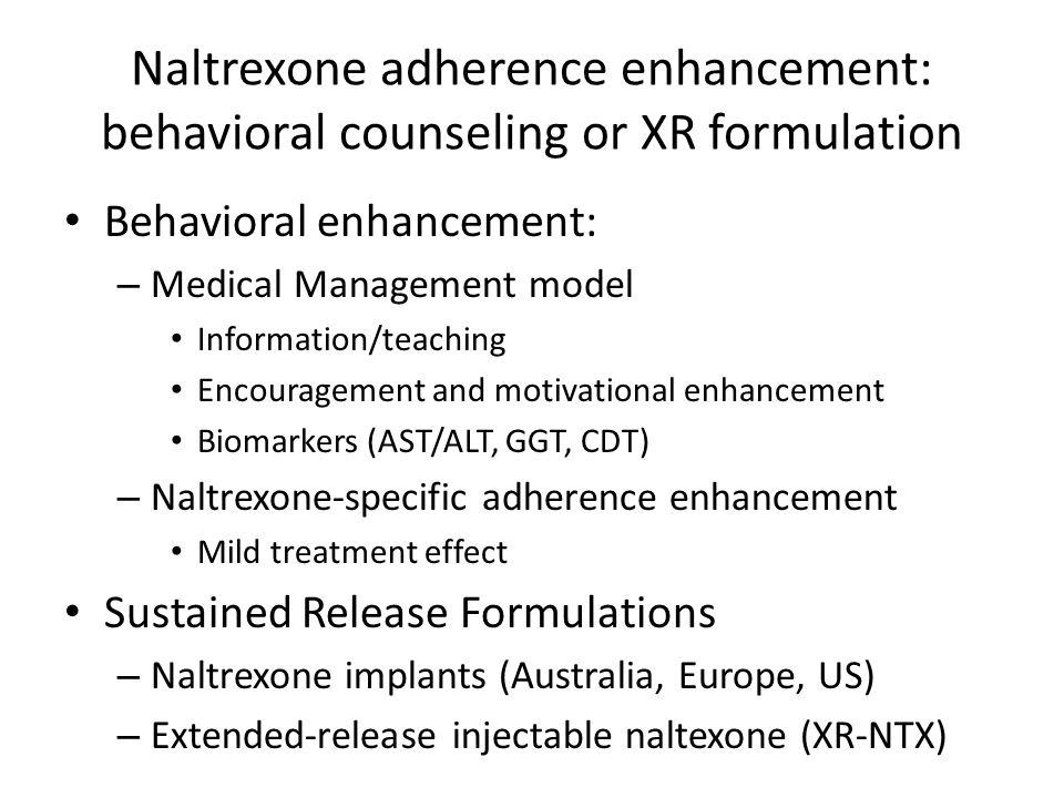 Naltrexone adherence enhancement: behavioral counseling or XR formulation Behavioral enhancement: – Medical Management model Information/teaching Enco