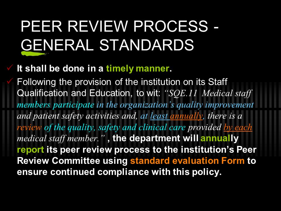 PEER REVIEW PROCESS - GENERAL STANDARDS It shall be done in a timely manner. Following the provision of the institution on its Staff Qualification and