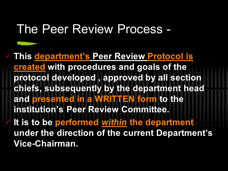 The Peer Review Process - This departments Peer Review Protocol is created with procedures and goals of the protocol developed, approved by all sectio