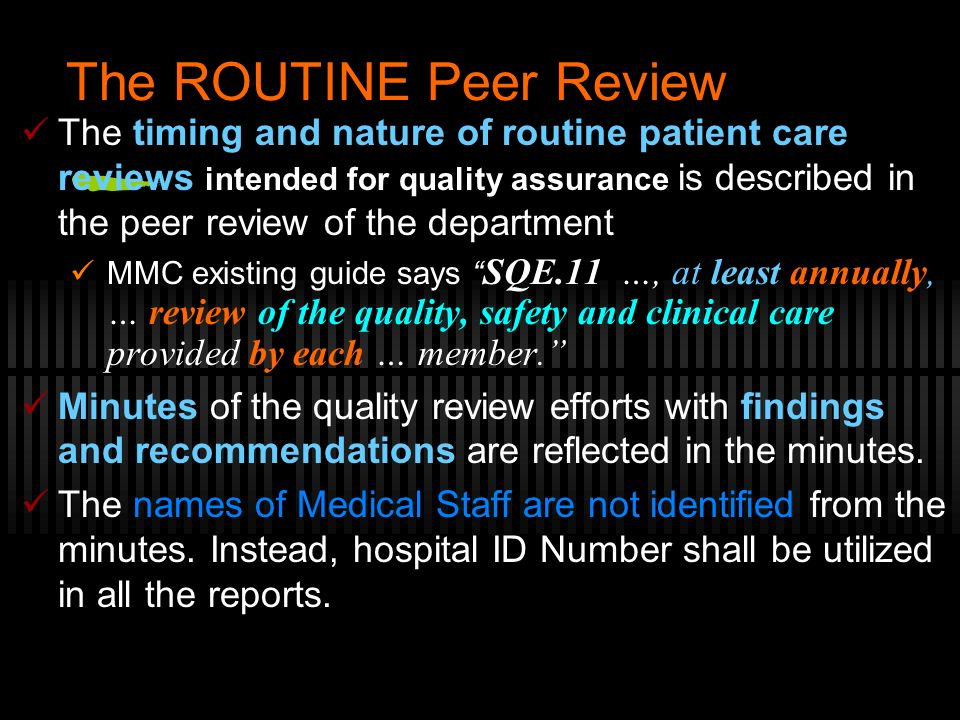 The ROUTINE Peer Review The timing and nature of routine patient care reviews intended for quality assurance is described in the peer review of the de