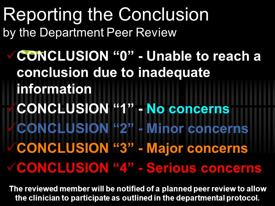 Reporting the Conclusion by the Department Peer Review CONCLUSION 0 - Unable to reach a conclusion due to inadequate information CONCLUSION 1 - No con