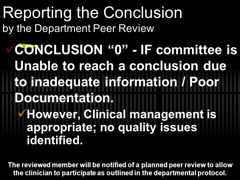 Reporting the Conclusion by the Department Peer Review CONCLUSION 0 - IF committee is Unable to reach a conclusion due to inadequate information / Poo