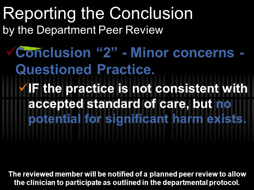 Reporting the Conclusion by the Department Peer Review Conclusion 2 - Minor concerns - Questioned Practice. IF the practice is not consistent with acc