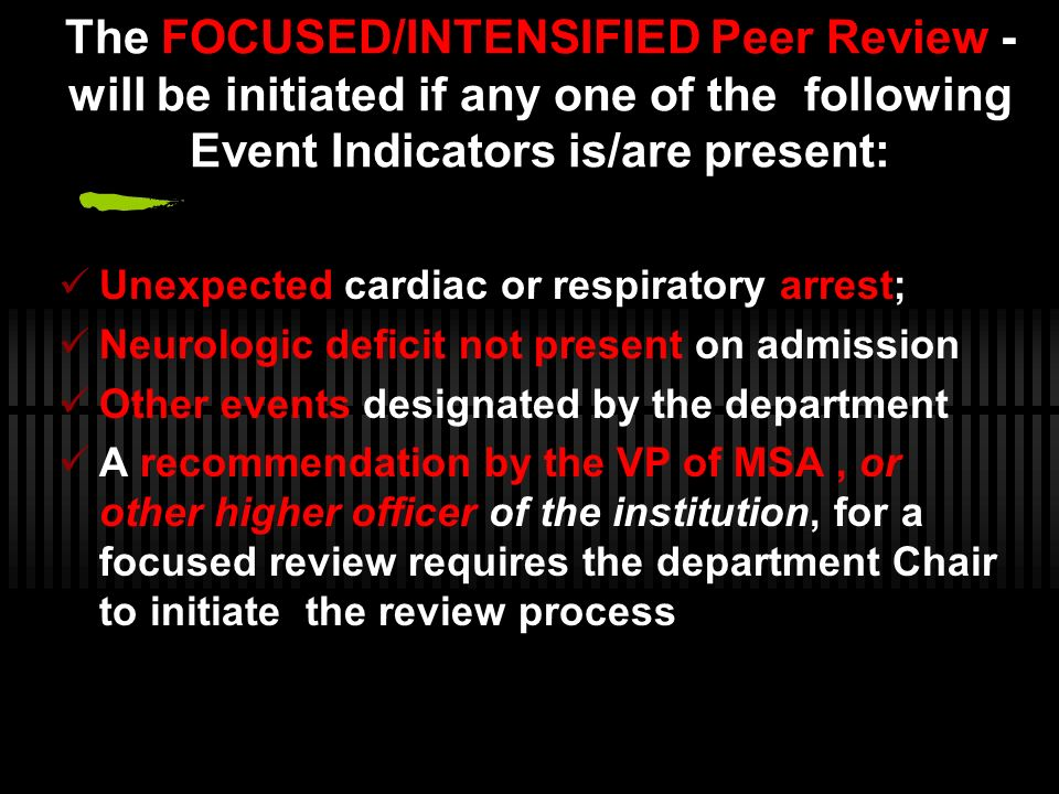 The FOCUSED/INTENSIFIED Peer Review - will be initiated if any one of the following Event Indicators is/are present: Unexpected cardiac or respiratory