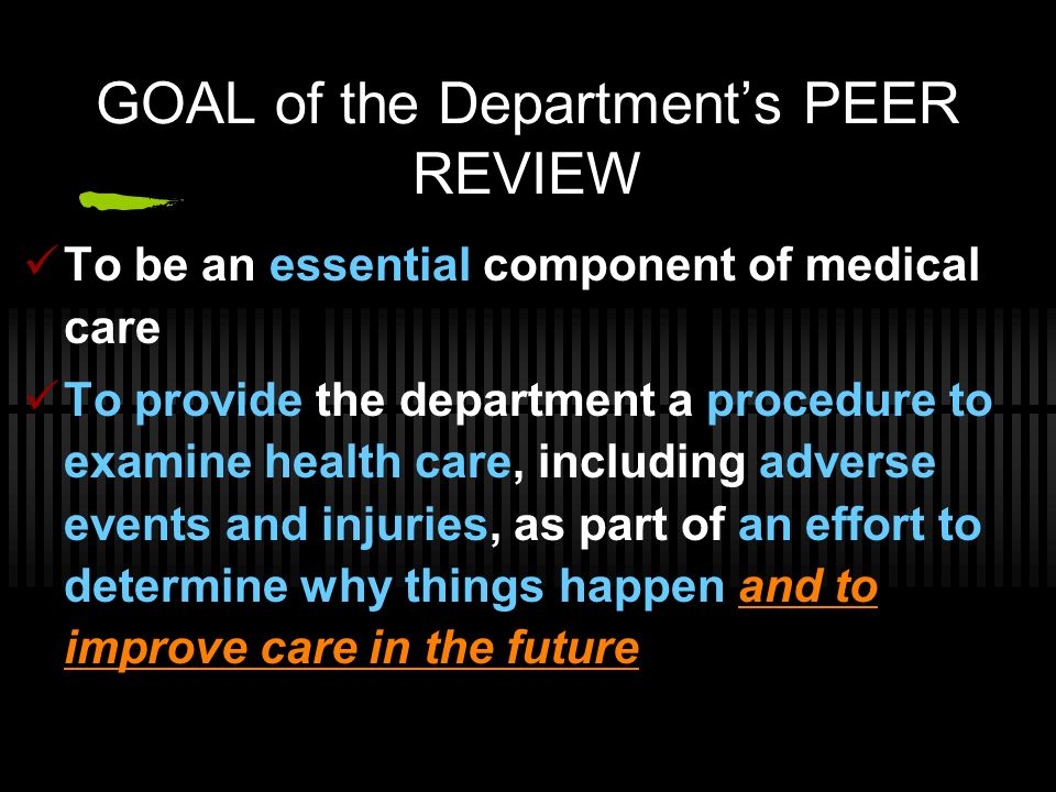 Handling Reports and Action Plans Step 5: The Depts peer review head may be asked by the institutions Peer Review Committee body to present a detailed presentation of the case to the institutions full Peer Review Committee - For their review, and To assess the adequacy of response.