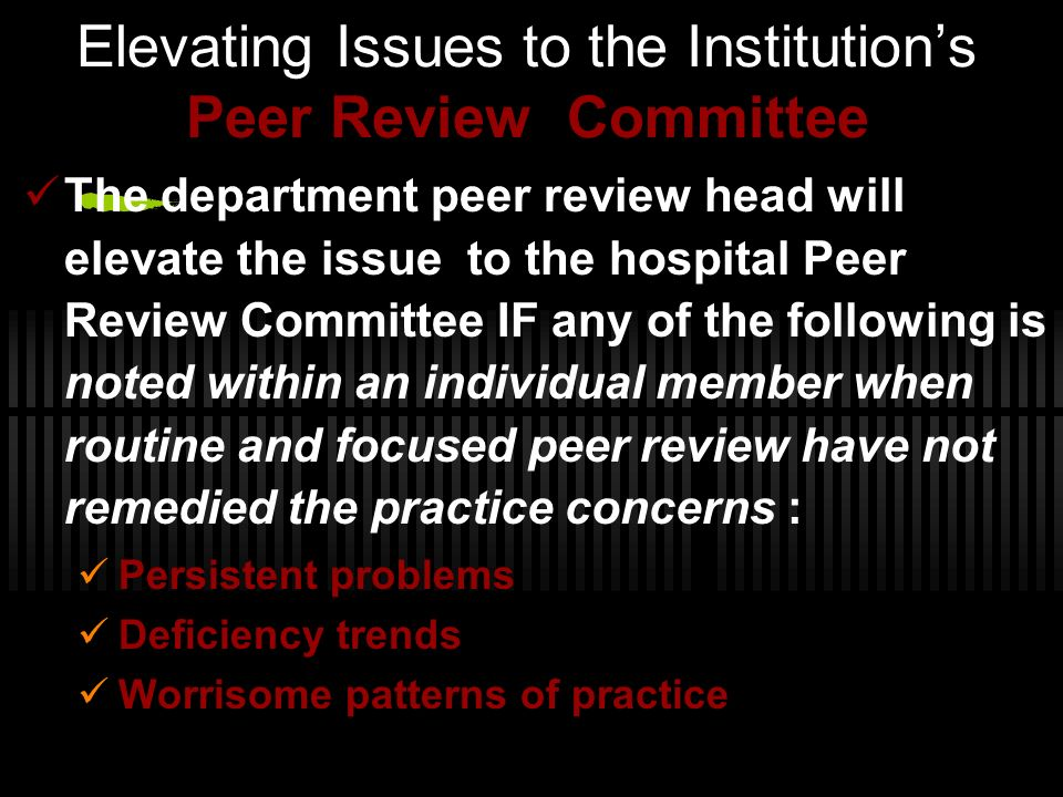 Elevating Issues to the Institutions Peer Review Committee The department peer review head will elevate the issue to the hospital Peer Review Committe