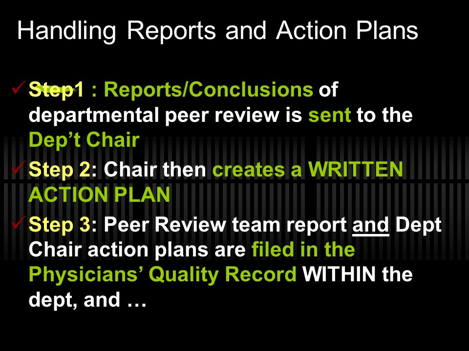 Handling Reports and Action Plans Step1 : Reports/Conclusions of departmental peer review is sent to the Dept Chair Step 2: Chair then creates a WRITT