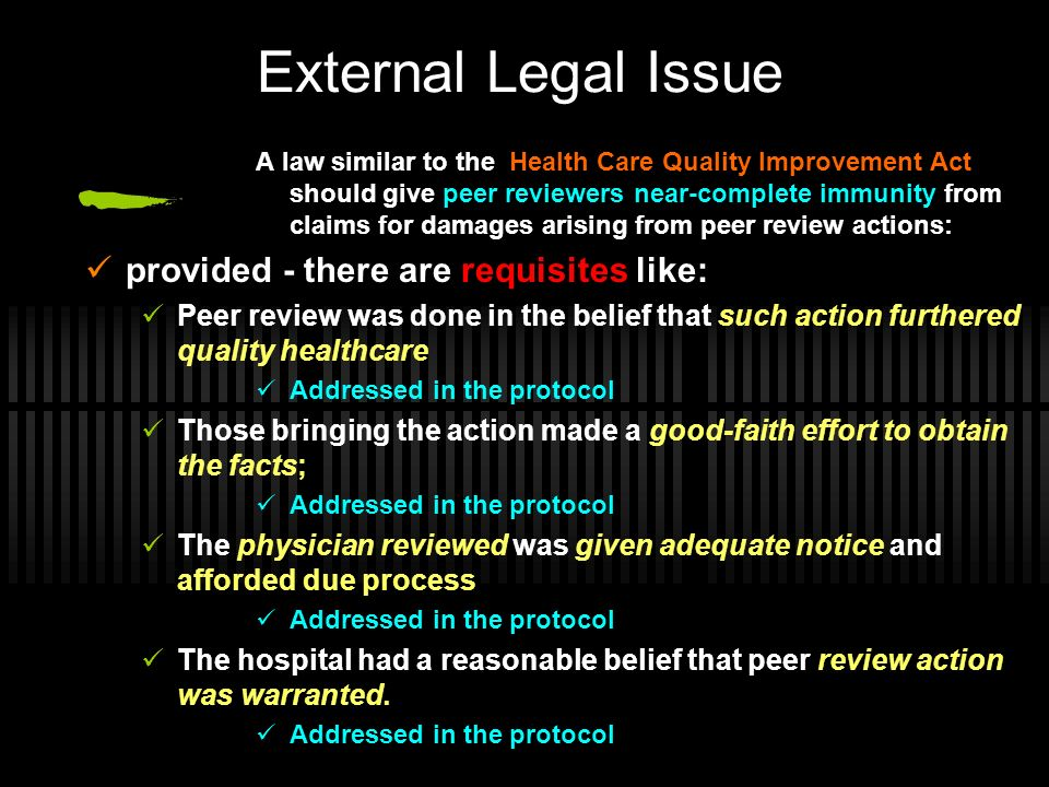 External Legal Issue A law similar to the Health Care Quality Improvement Act should give peer reviewers near-complete immunity from claims for damage
