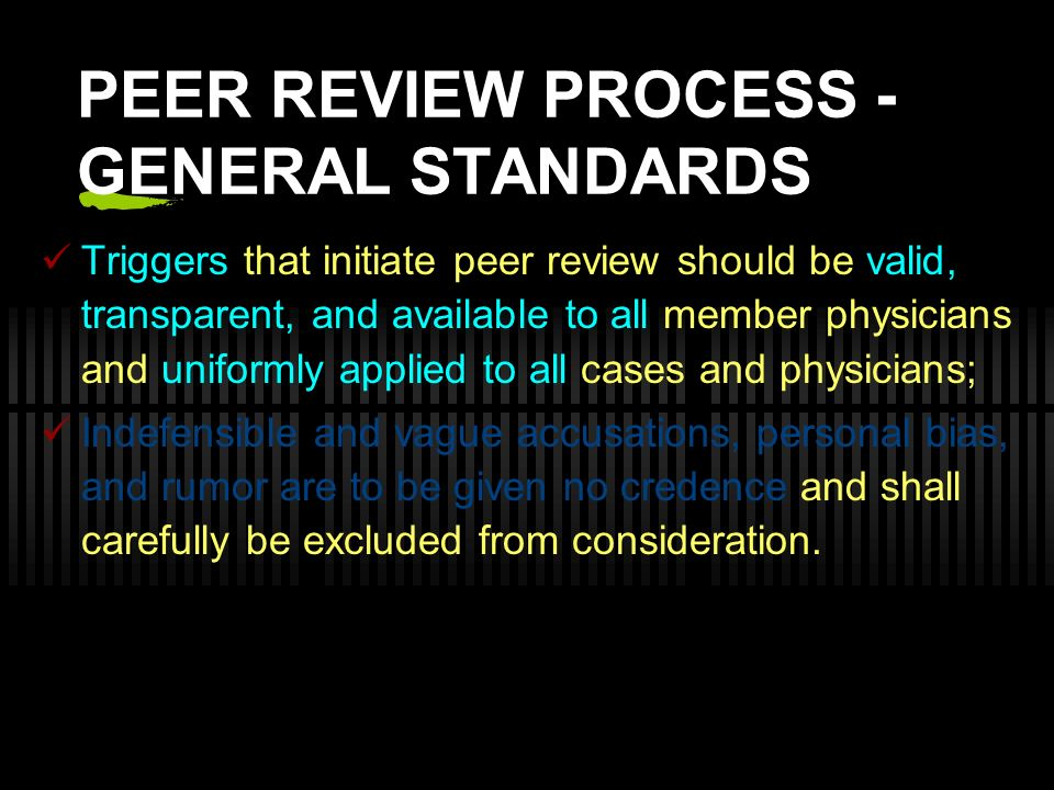 The Peer Review Process - This departments Peer Review Protocol is created with procedures and goals of the protocol developed, approved by all section chiefs, subsequently by the department head and presented in a WRITTEN form to the institutions Peer Review Committee.