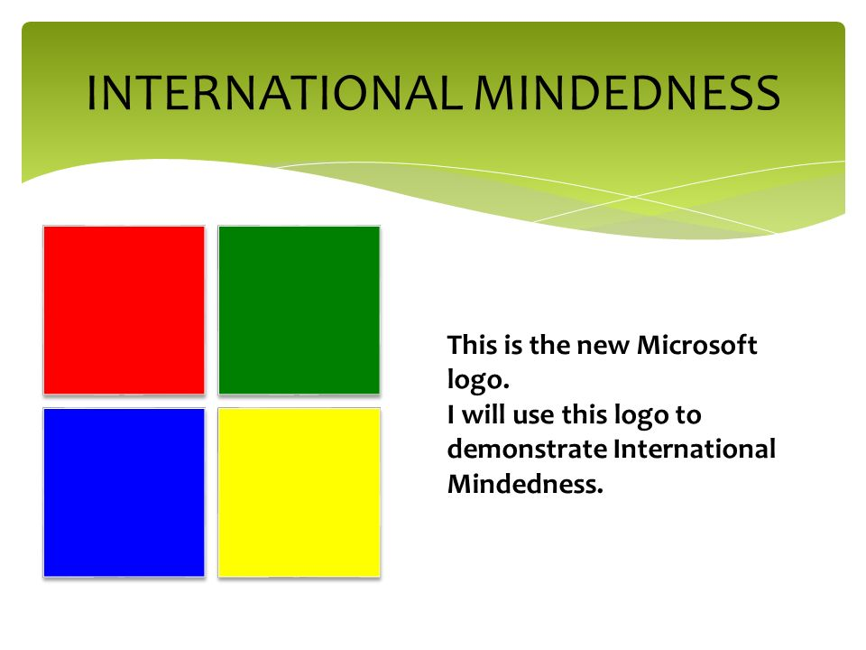 INTERNATIONAL MINDEDNESS This is the new Microsoft logo.