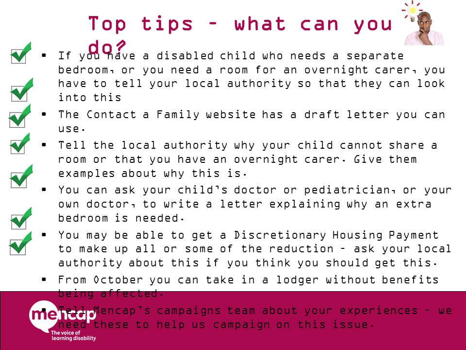 Top tips – what can you do? If you have a disabled child who needs a separate bedroom, or you need a room for an overnight carer, you have to tell you