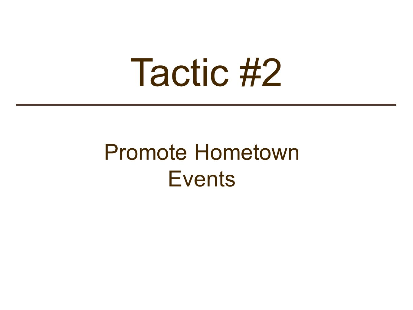 Tactic #2 Promote Hometown Events